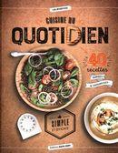 Cuisine du quotidien simple et efficace : 40 recettes rapides & savoureuses
