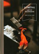Le métal : Art et techniques