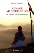 Voyage au coeur de soi : Petit manuel pour « être » vivant, heureux et libre