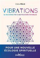 Vibrations : Se reconnecter à nos pouvoirs invisibles