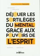 Déjouer les sortilèges du mental grâce aux pouvoirs de l'esprit