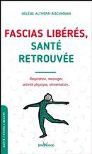 Fascias libérés, santé retrouvée : Respiration, massages, activité physique, alimentation...