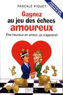 Gagnez au jeu des échecs amoureux : Être heureux en amour, ça s'apprend !