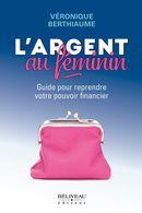 L'argent au féminin : Guide pour reprendre votre pouvoir financier