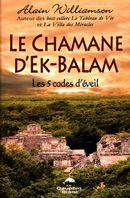 Le Chamane d'Ek-Balam : Les 5 codes d'éveil