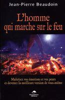 L'homme qui marche sur le feu : Maîtrisez vos émotions et vos peurs de devenez...