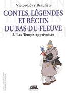 Contes, légendes et récits du Bas-Du-Fleuve 02 : Les Temps apprivoisés