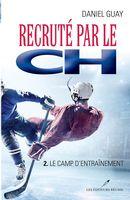 Recruté par le CH 02 : Le camp d'entraînement