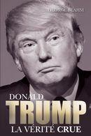 Donald Trump : La vérité crue