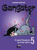 Gangster 05 : Il peut toujours arriver pire !