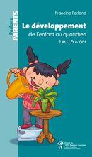 Le développement de l'enfant au quotidien : De 0 à 6 ans 2e édition