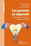 Les parents se séparent : Mieux vivre la crise et aider son enfant 2e édition