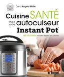 Cuisine santé avec votre autocuiseur : Instant Pot