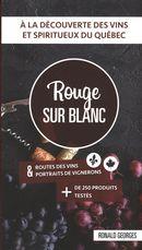 Rouge sur blanc : A la découverte des vins et spiritueux du Québec