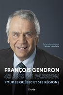 Biographie de François Gendron : 42 ans de passion pour le Québec et ses régions