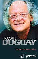 Raôul Duguay : L'arbre qui cache la forêt