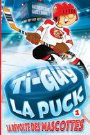 Ti-Guy La Puck 01 : La révolte des mascottes