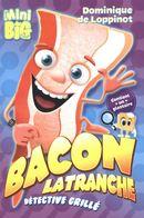 Bacon Latranche : détective grillé