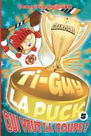 Ti-Guy la Puck 05 : Qui veut la coupe?