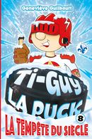 Ti-Guy la puck 08 : La tempête du siècle