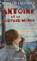 Antoine et le nouveau monde 01 : Les secrets des gnomes