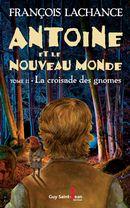 Antoine et le Nouveau Monde 02 : La croisade des gnomes