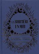La sorcière en moi : Mon journal de sortilèges, incantations et formules
