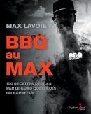 BBQ au Max : 100 recettes débiles par le guru québécois du barbecue