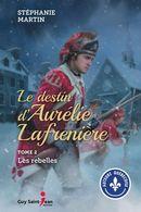 Le destin d'Aurélie Lafrenière 02 : Les rebelles