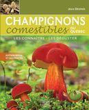 Champignons comestibles du Québec: Les connaître, les déguster - Edition revue et augmentée
