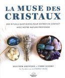 La muse des cristaux : Des rituels quotidiens pour entrer en contact avec notre nature profonde