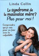 Le syndrome de la mauvaise mère?  Plus pour moi!