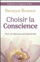 Choisir la Conscience : Pour un réel pouvoir personnel