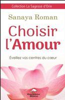 Choisir l'amour : L'éveil de votre centre du coeur