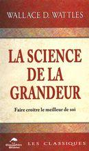 La science de la Grandeur : Faire croître le meilleur de soi