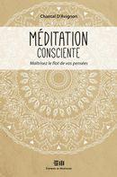 Méditation consciente : Maîtrisez le flot de vos pensées