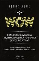 Wow : Connectez davantage pour maximiser la puissance de vos relations