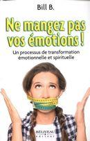 Ne mangez pas vos émotions!  Un processus de transformation émotionnelle et spirituelle