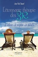L' Etonnante thérapie des 3R : Je Relaxe, je Respire, je Ralentis