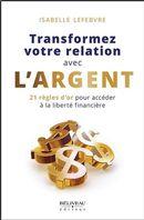 Transformez votre relation avec l'argent : 21 règles d'or pour accéder à la liberté financière