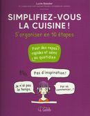 Simplifiez-vous la cuisine! : S'organiser en 10 étapes