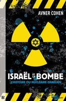 Israël et la Bombe  L'histoire du nucléaire isralélien