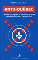 Anti-Québec : La haine du Québec et des francophones de la Confédération à aujourd'hui