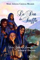 Le Don du Souffle : De la Galilée à la Camargue, une disciple du Christ raconte...