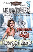 Les Dragonniers 03 : Florence et son oeuf de Dragon blanc