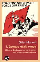 L'époque était rouge : Militer au Québec pour un avenir radieux dans un parti marxiste-léniniste