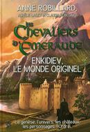 Les Chevaliers d'Emeraude  - Enkidiev, le monde originel