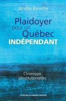 Plaidoyer pour un Québec indépendant : Chroniques constitutionnelles