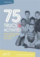 75 trucs & activités pour développer les habiletés sociales