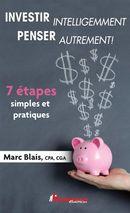 Investir intelligemment, penser autrement! 7 étapes simples et pratiques